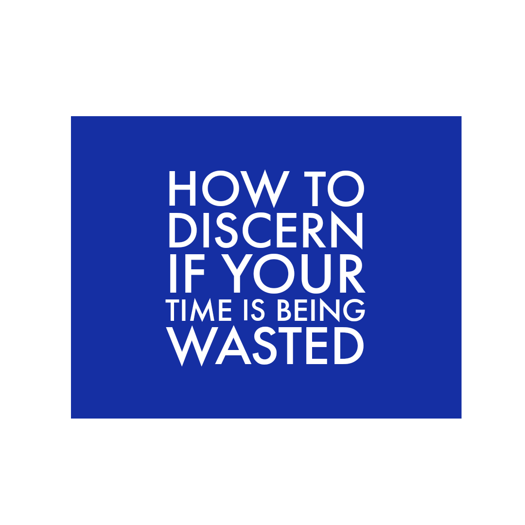 How To Discern If Your Time is Being Wasted