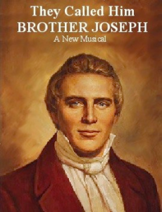 They Called Him Brother Joseph -- A Musical about Joseph Smith