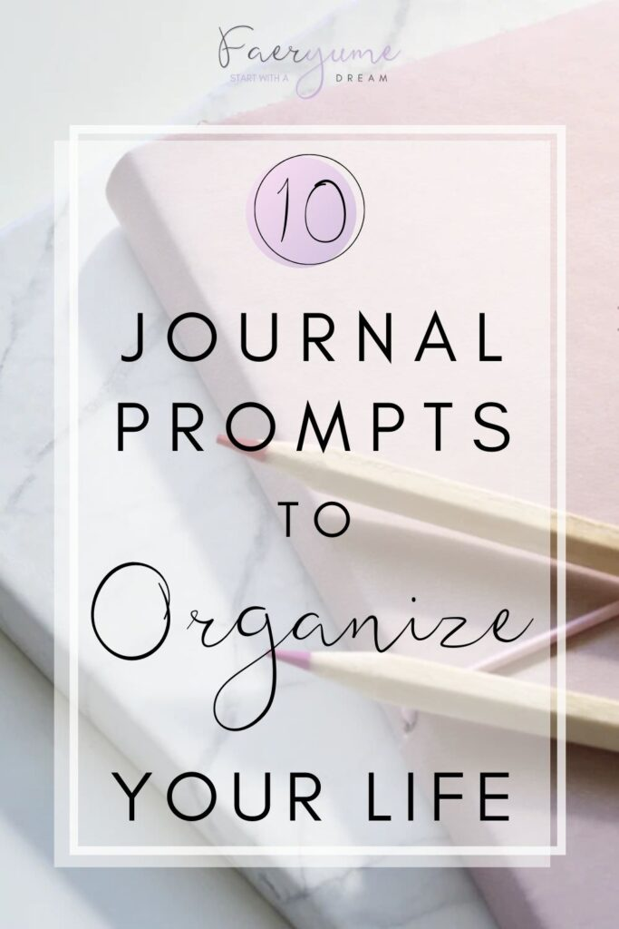 10 Journal Prompts to Organize Your Life