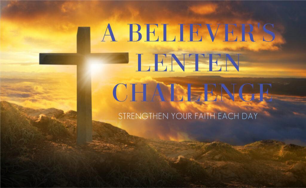 A Believer's Lenten Challenge