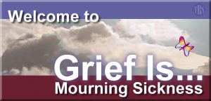 Grief Is...Mourning Sickness