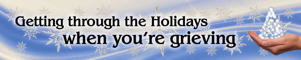 Getting through the Holidays when you're grieving