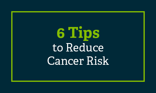 6 tips to reduce cancer risk