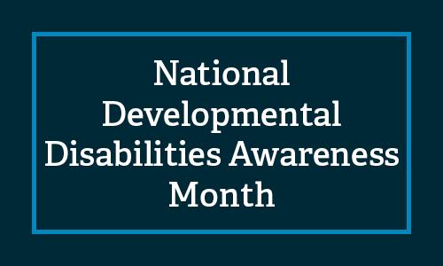 National Developmental Disabilities Awareness Month