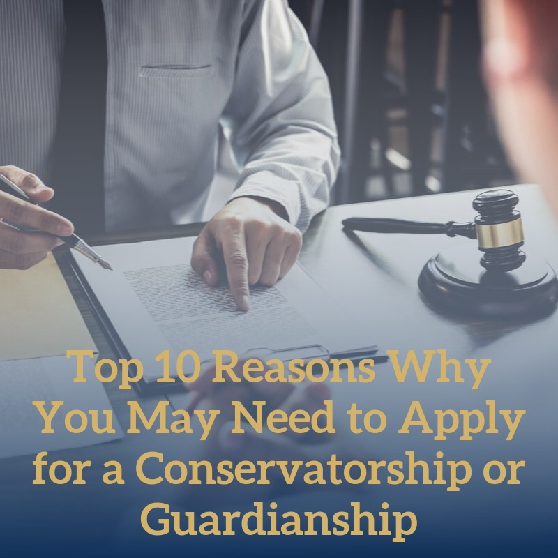 Top 10 Reasons Why You May Need to Apply for a Conservatorship or Guardianship