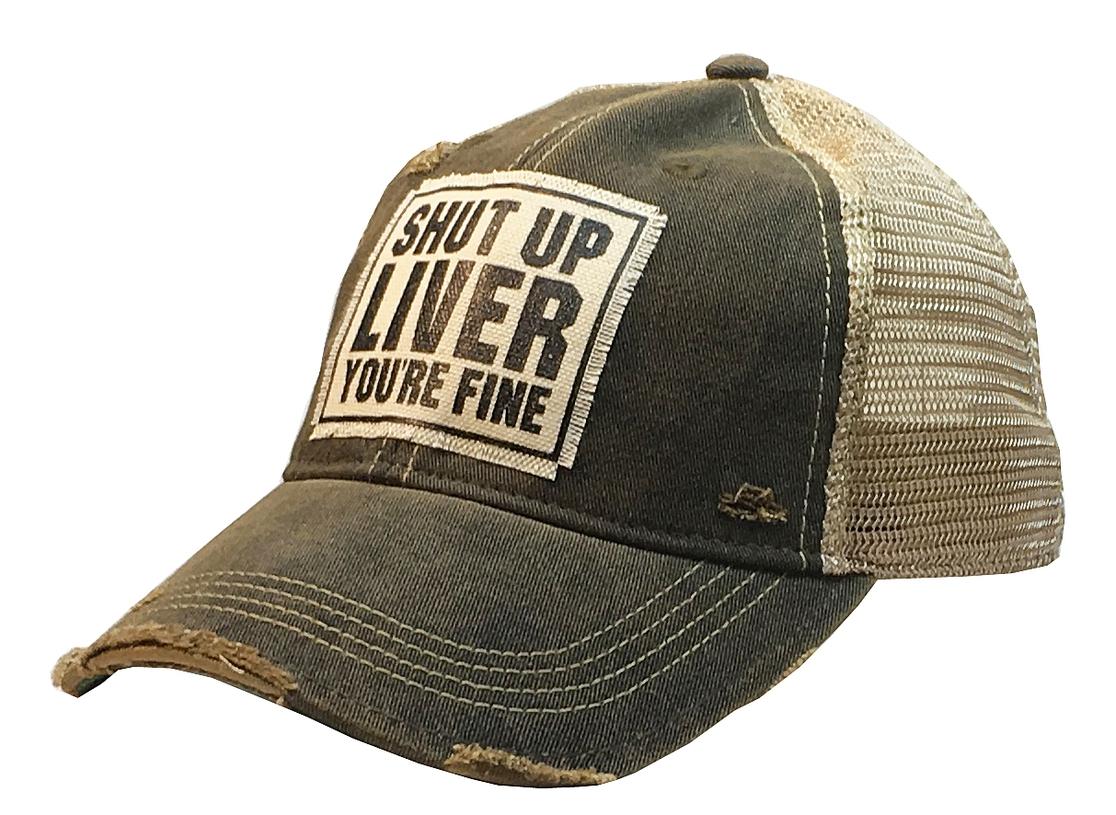 """""""SHUT UP LIVER YOU'RE FINE"""" Trucker Hat"""