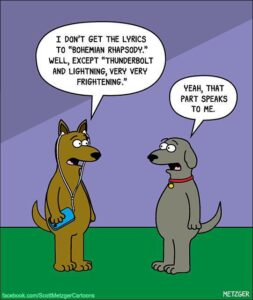 A cartoon comic dog listens to the lyrics from bohemian rhapsody thunder bolts and lightening