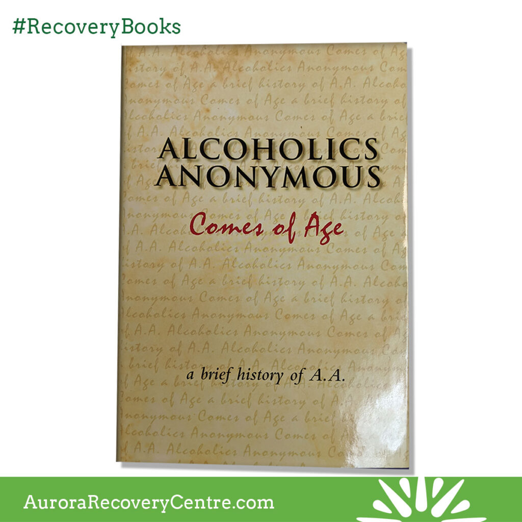 Alcoholics Anonymous Comes of Age, a brief history of A.A.