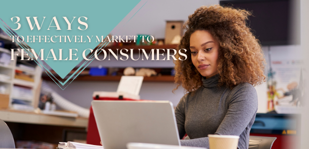3 ways to effectively market to female consumers