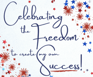 celebrating the freedom to create my own success in America