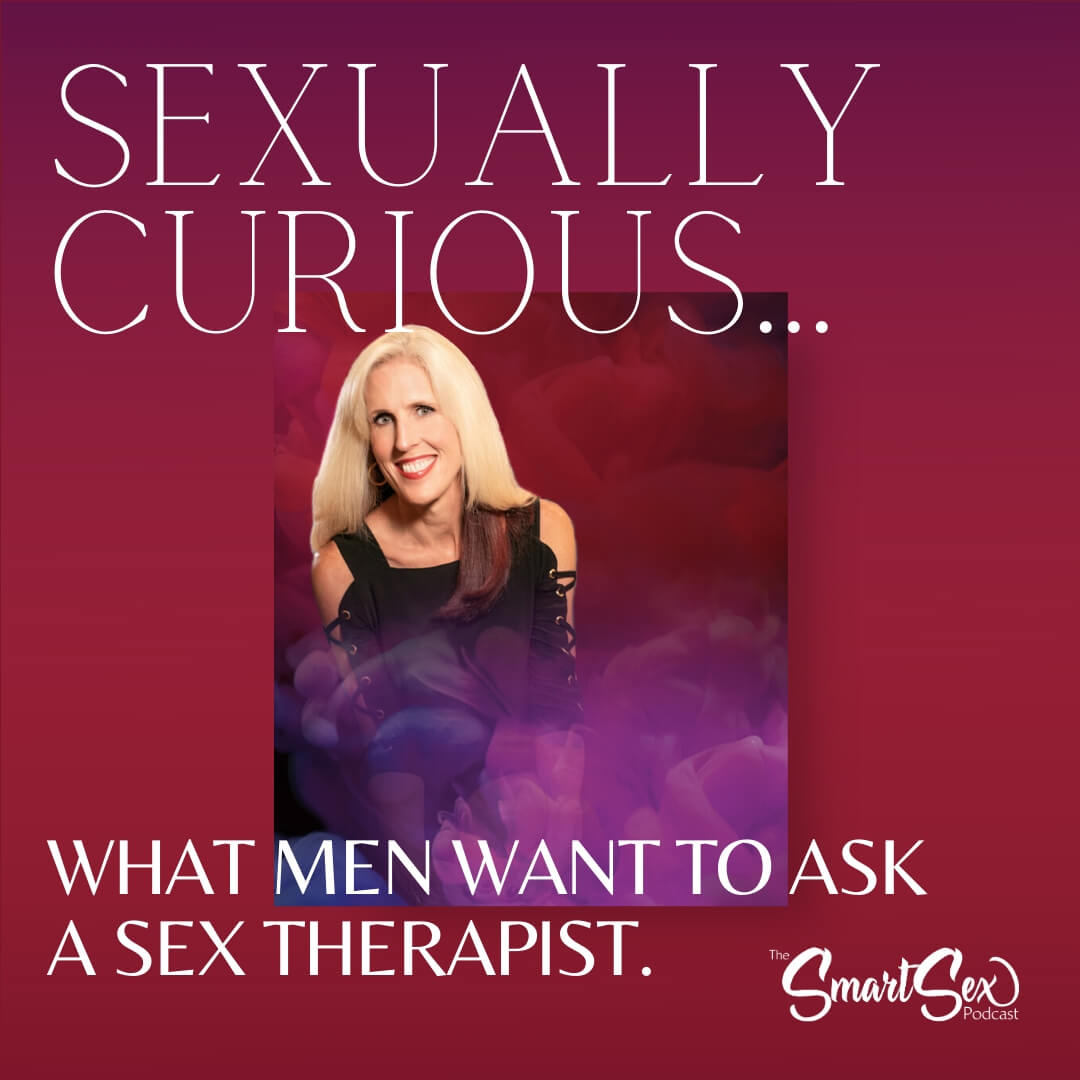 what men want to ask a sex therapist Leslie Gustafson The Sex Smart podcast episode 19