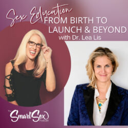 Sex education from birth to launch and beyond with dr. lea lis