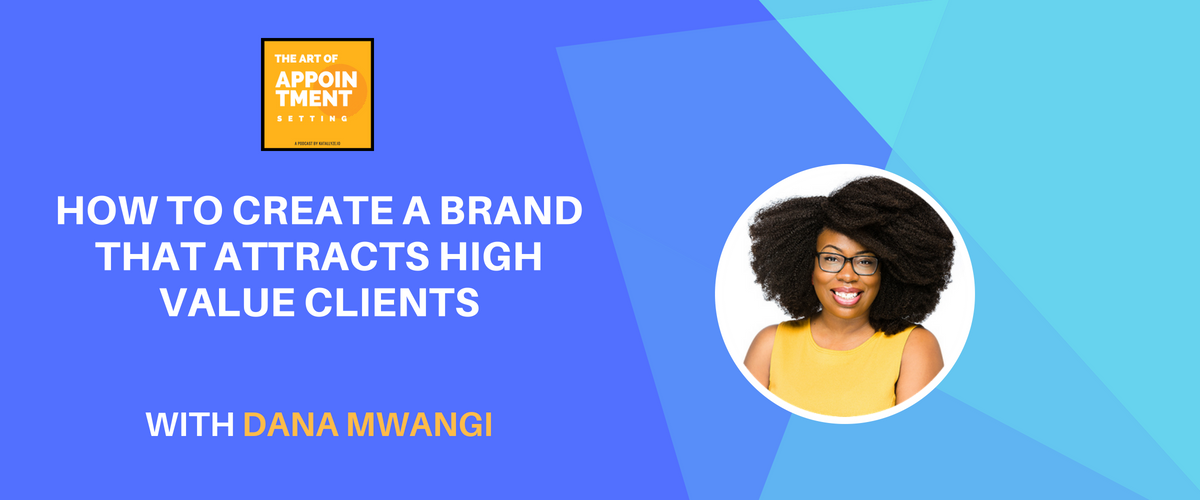 How to Develop a Brand that Attracts High Value Clients   Dana Mwangi