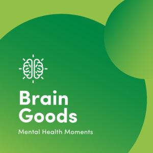 Brain Goods: Mental Health Moments