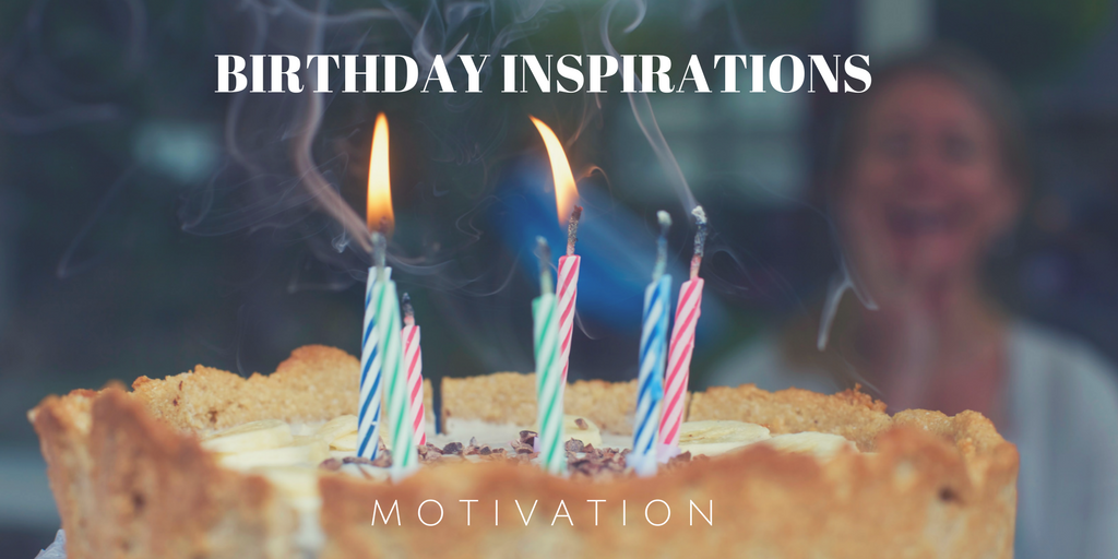 Inspiration from my birthday