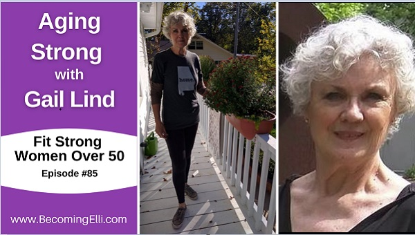Healthy Aging with Gail Lind podcast episode 85