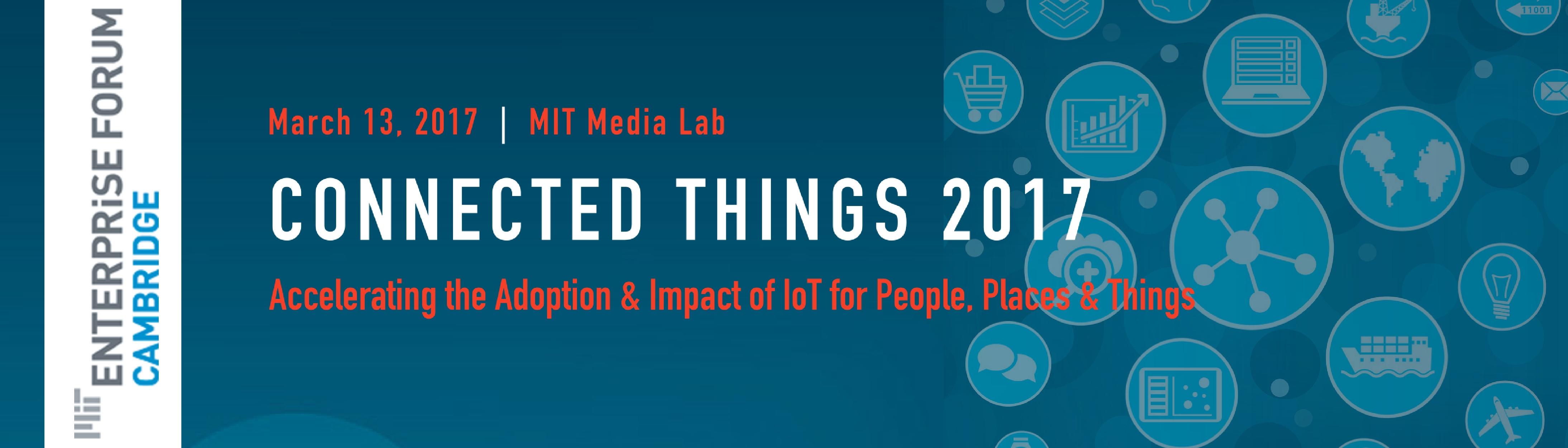 Connected Things 2017 - MIT Enterprise Forum of Cambridge