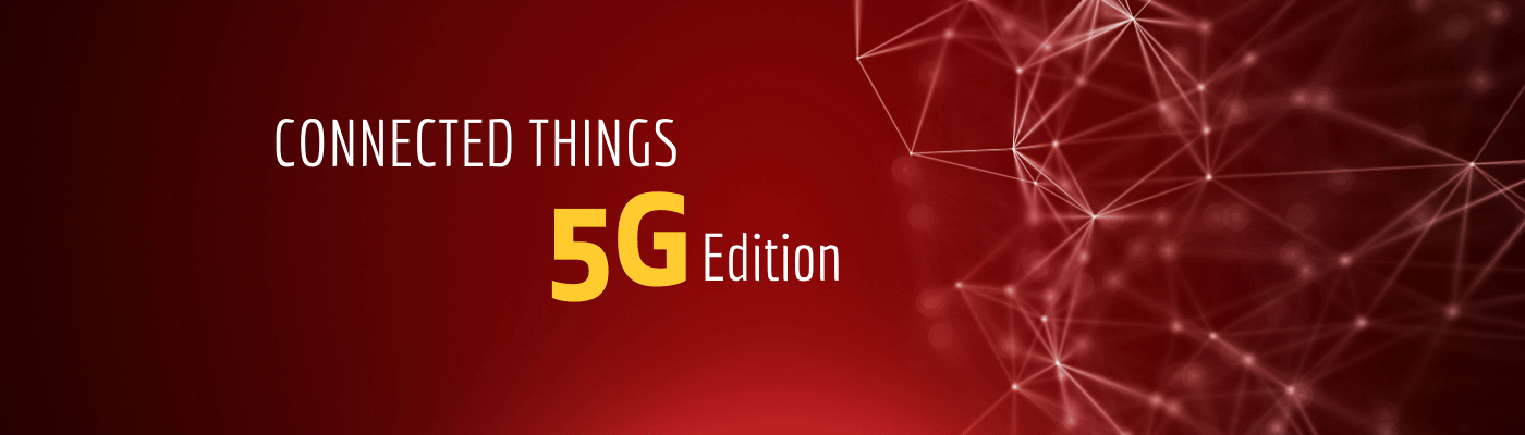 Connected Things 5G Edition