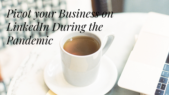 Pivot Your Business on LinkedIn During the Pandemic