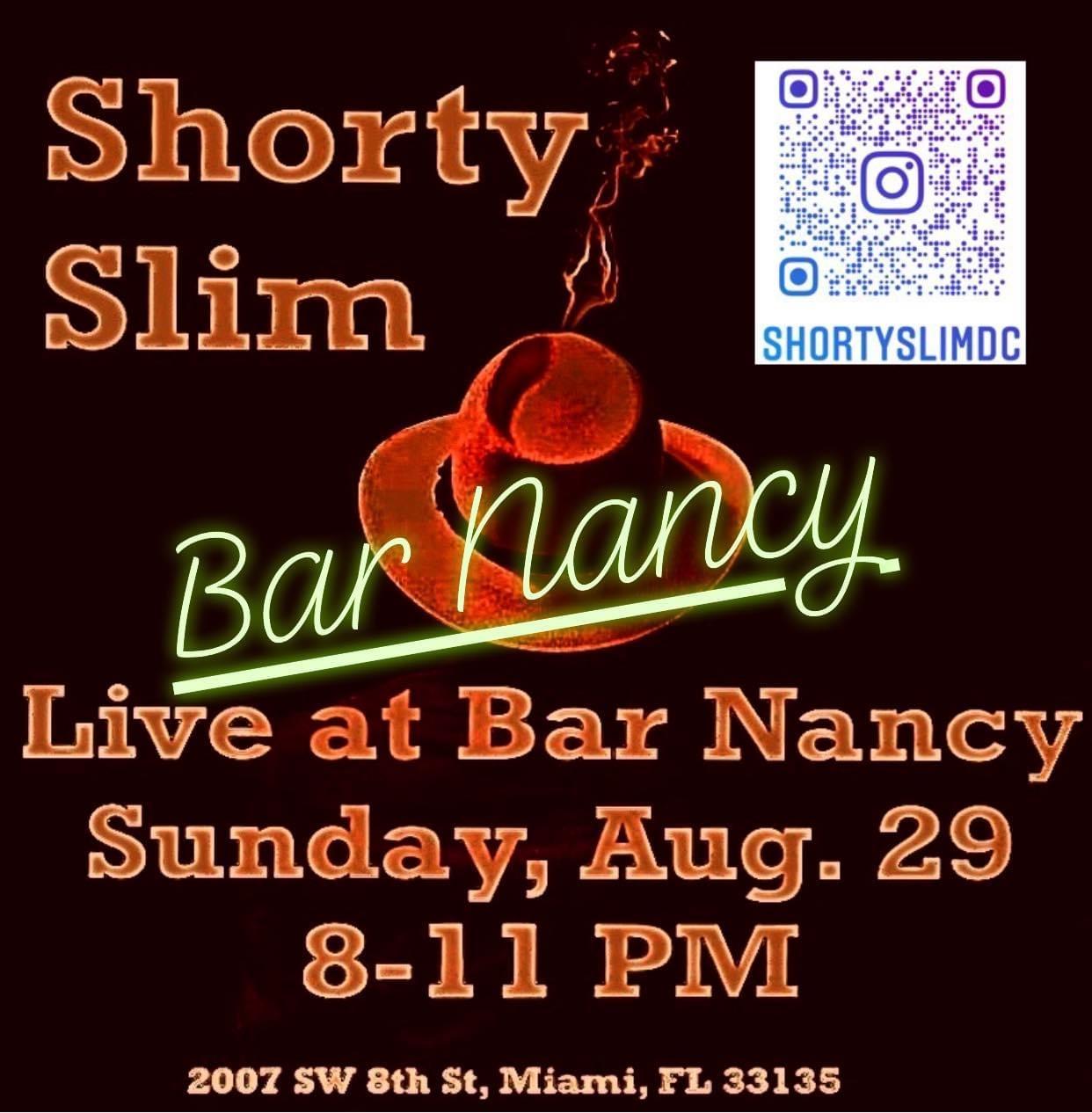 Shorty Slim at Bar Nancy 8PM August 29th