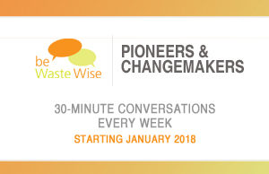 Pioneers & Changemakers is be Waste Wise's weekly interview series through which changemakers and pioneers in the fields of waste, circular economy, sustainability and sanitation will provide you access to the latest thinking, their sheer wealth of experience and inspiration.