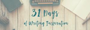 31 Days of Writing Inspiration
