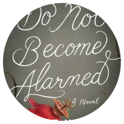 Do Not Become Alarmed, by Maile Meloy