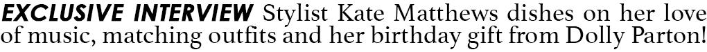 INTERVIEW WITH STYLIST KATE MATTHEWS