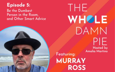 The Whole Damn Pie with Dr. Murray Ross