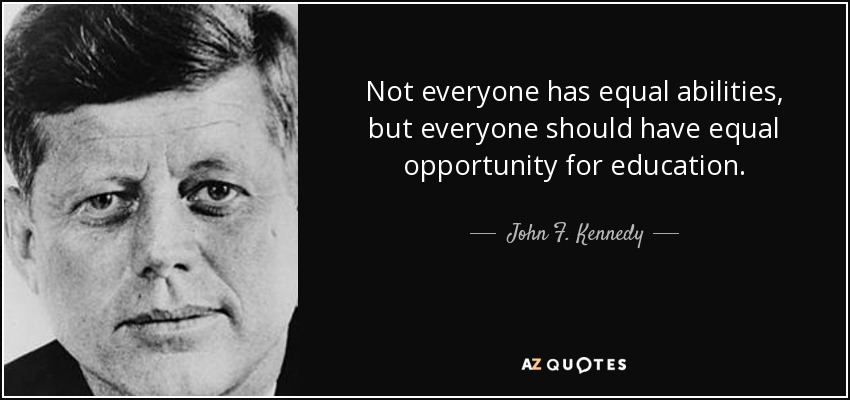 quote-not-everyone-has-equal-abilities-but-everyone-should-have-equal-opportunity-for-education-john-f-kennedy-73-96-64