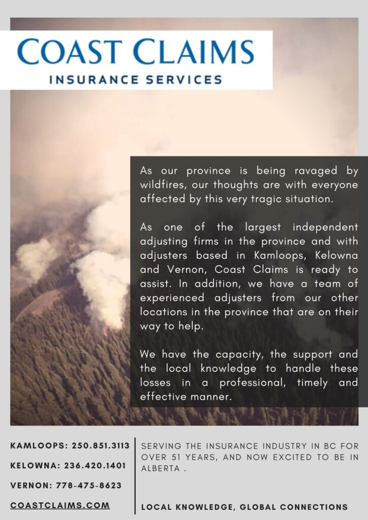 Coast Claims has a team ready to assist those affected by the wildfires. Call our Vernon, Kelowna, and Kamloops offices if you need assistance.