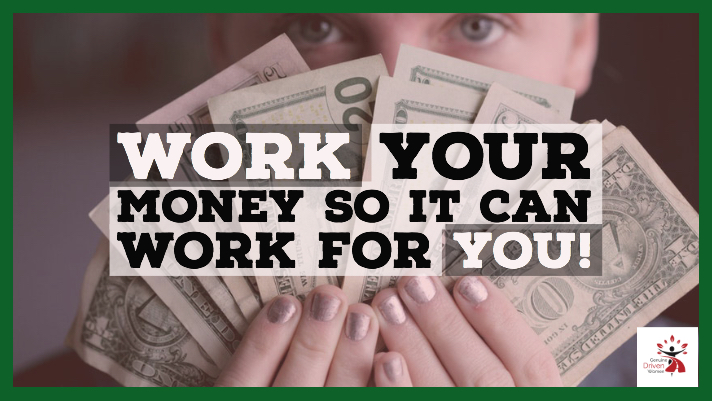 Work Your Money so it Can Work For You!