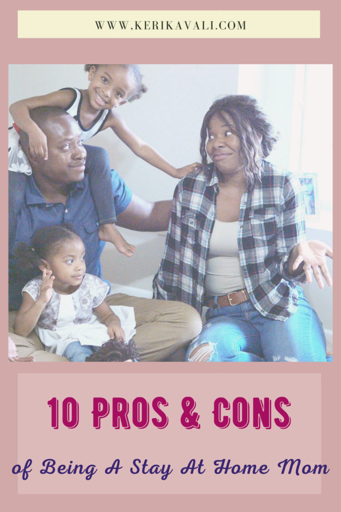 pros and cons of being a stay at home mom, Keri Kavali, black stay at home mom, african American stay at home mom, benefits of staying at home, benefits of stay at home mom, should I be a stay at home mom,