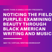Writing Workshop: Noticing the Field of Purple: Examining Beauty Through Black American Writing and Music