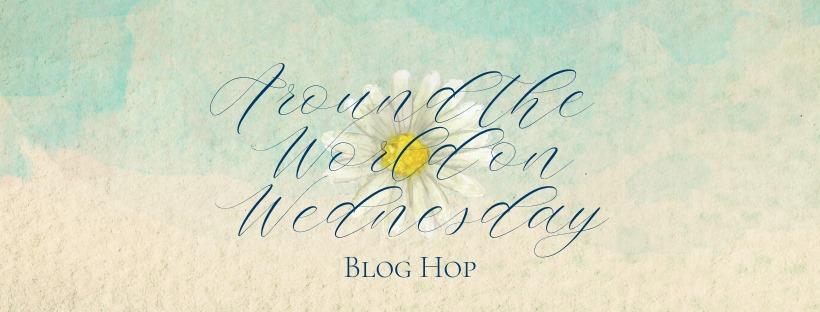 Around The World On Wednesday Blog Hop – What's happening around you!