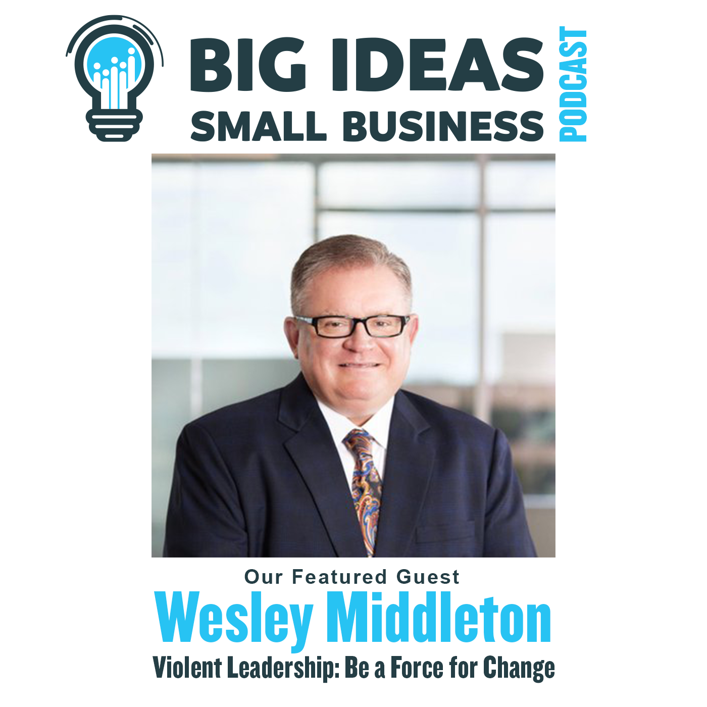 Violent Leadership: Be A Force For Change with Wesley Middleton