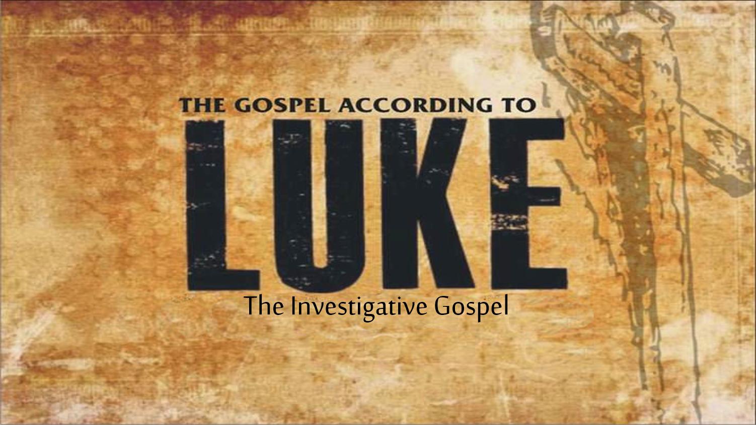 Luke - The Investigative Gospel