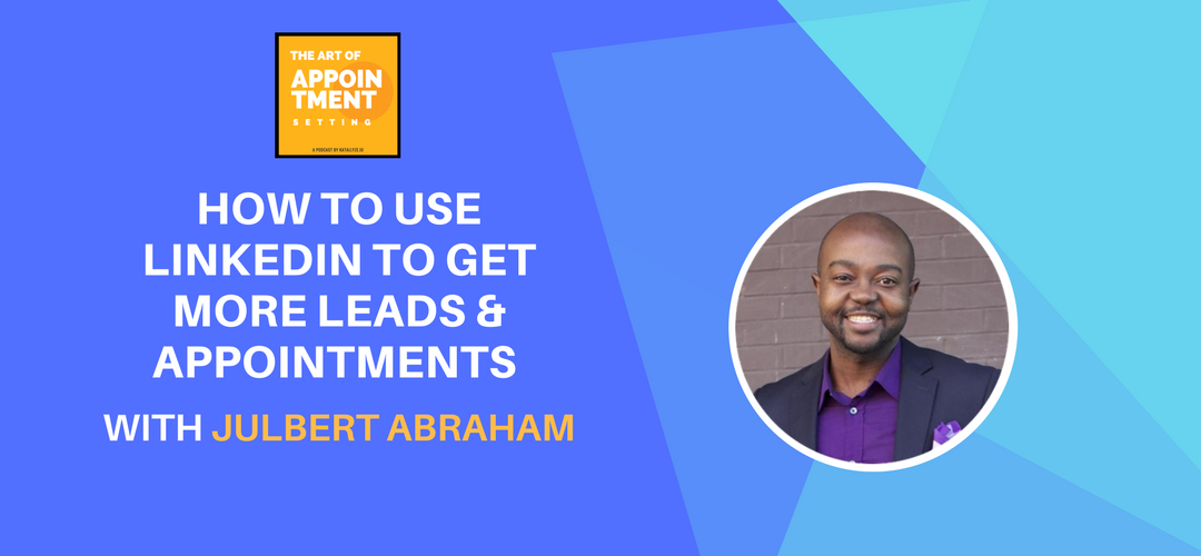 How to Use LinkedIn To Get More Leads & Appointments | Julbert Abraham