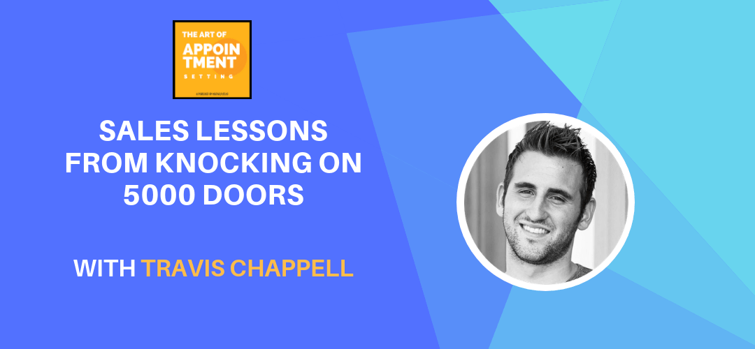 Sales Lessons from Knocking on 5000 Doors | Travis Chappell