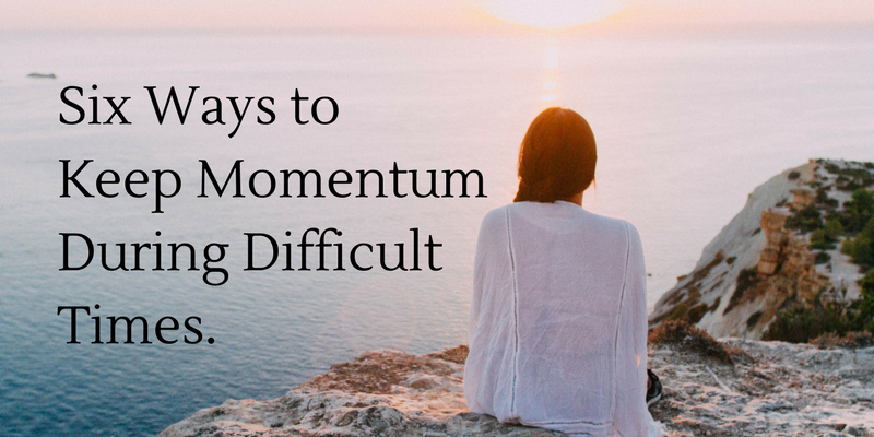 Keeping Momentum During Difficult Times