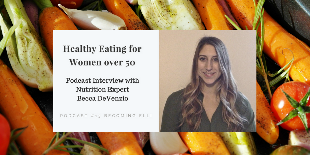 Healthy Eating for Women over 50 with Becca DeVenzio