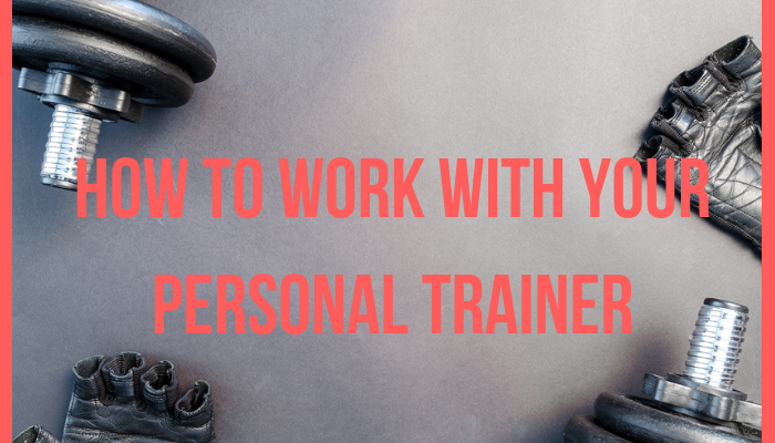 How to work with your personal trainer
