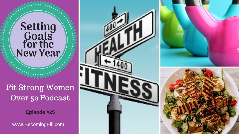 Setting Goals for the New Year 2019 fit strong women over 50 podcast