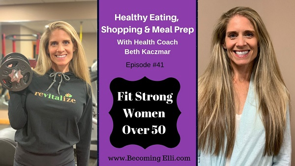 Healthy Eating, Shopping and Meal Prep with Health Coach Beth Kazcmar