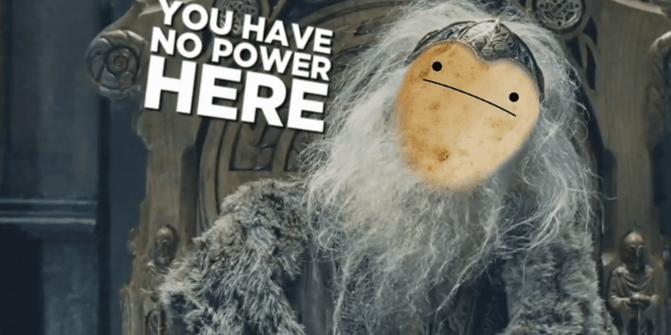 You have no power here (potaytoe edition)