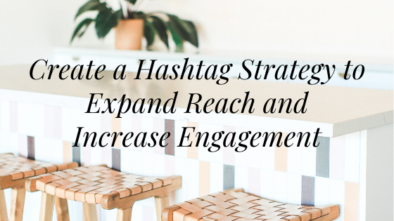 Create a Hashtag Strategy to Expand Reach and Increase Engagement