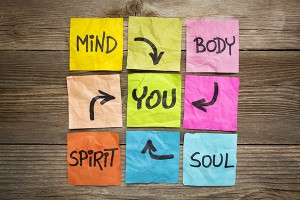 Focus on your whole being - mind, body, spirit and soul.