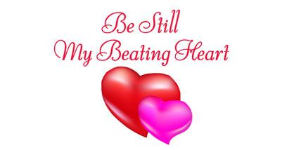 Be Still My Beating Heart