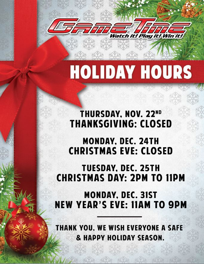 Open Christmas Day.Gametime Holiday Hours 2018 Gametime