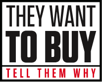 They want to Buy, Tell them Why